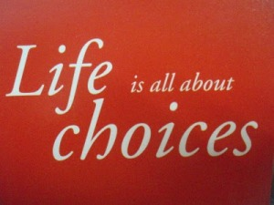 Life is all about choices