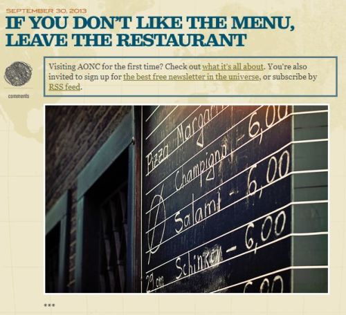 Blog post from Chis Guillebeau: If you don't like the menu, leave the restaurant